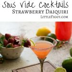 Sous Vide Cocktails: Strawberry Daiquiri! Sous Vide Cooking, one of the best ways to create tasty foods and drinks!