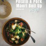 One Pot Potato Pork Maori Boil Up Recipe