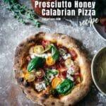 Wood Fired Pizza - Prosciutto Honey Calabrian Pepper Pizza Recipe